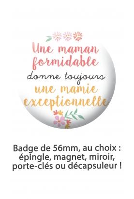 "Badge 56mm ""Une maman formidable donne toujours une mamie exceptionnelle"""