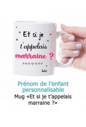 """Mug """"Et si je t'appelais marraine ?"""" personnalisable"""