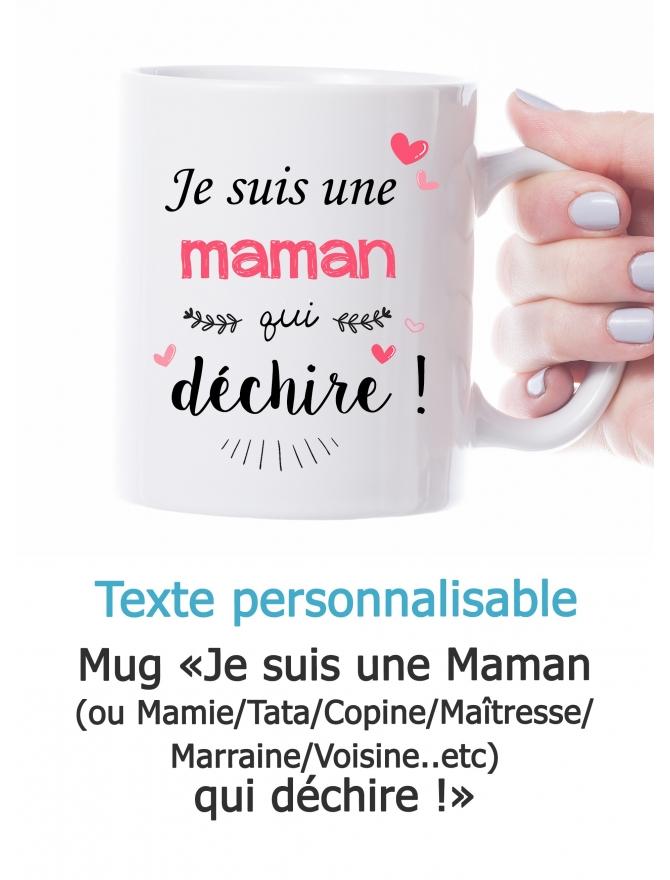 """Mug """"Je suis une Maman/Mamie/Tata/Copine/Voisine qui déchire"""" personnalisable"""