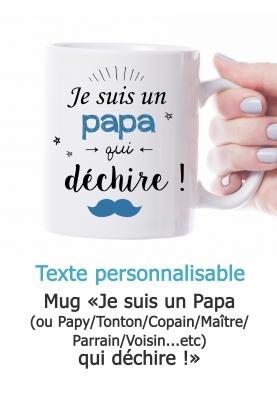 """Mug """"Je suis un Papa/Papy/Tonton/Copain/Maître/Parrain/Voisin qui déchire"""" personnalisable"""