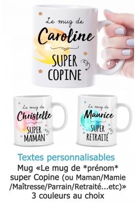 """Mug """"Le mug de *prénom* super Copine/Maman/Maîtresse/Parrain/Retraité"""" personnalisable"""
