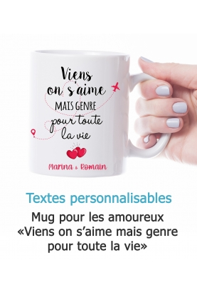 """Mug amoureux """"Viens on s'aime mais genre pour toute la vie"""" personnalisable"""